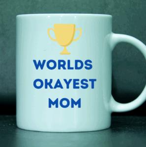 "Mug reading ""World's Okayest Mom"""